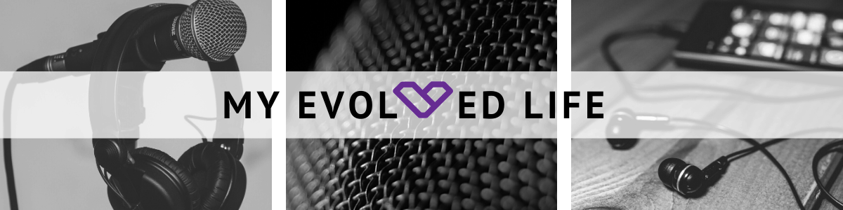 My Evolved Life Podcast